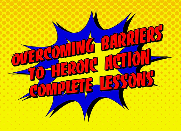 Unit 4: Overcoming Barriers to Heroic Action - Complete Lessons 1-4