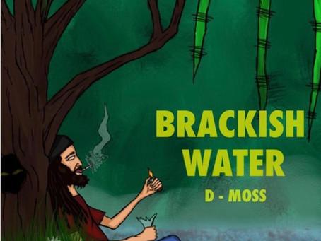 """D-Moss - """"Brackish Water"""""""