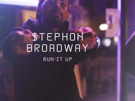 "$tephon Broadway - ""Run It Up"""