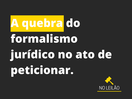A quebra do formalismo jurídico no ato de peticionar.