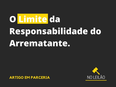 O Limite da Responsabilidade do Arrematante.