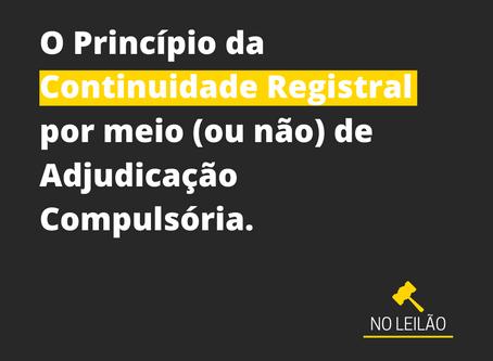 O Princípio da Continuidade Registral por meio (ou não) de Adjudicação Compulsória.