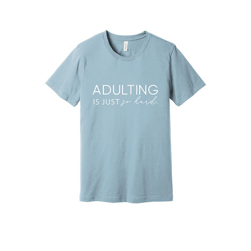 Adulting Is Just So Hard Tee