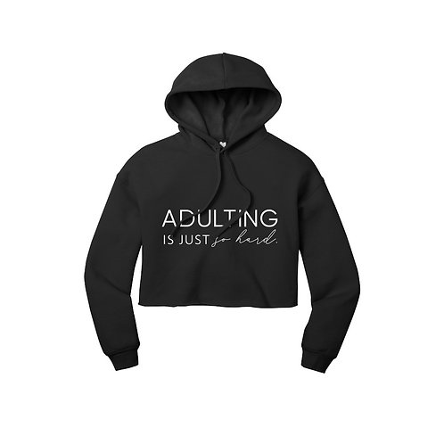 Adulting Is Just So Hard Cropped Hoodie