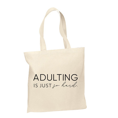Adulting Is Just So Hard Tote
