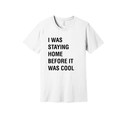 I Was Staying Home Tee
