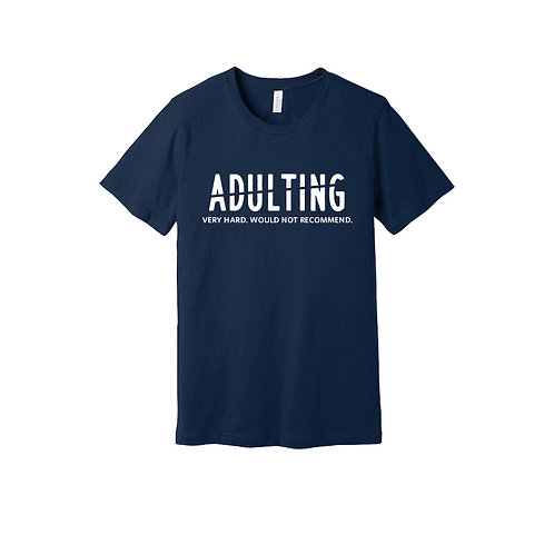Adulting Would Not Recommend Tee
