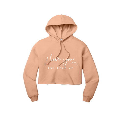 I Love You But Back Up Cropped Hoodie
