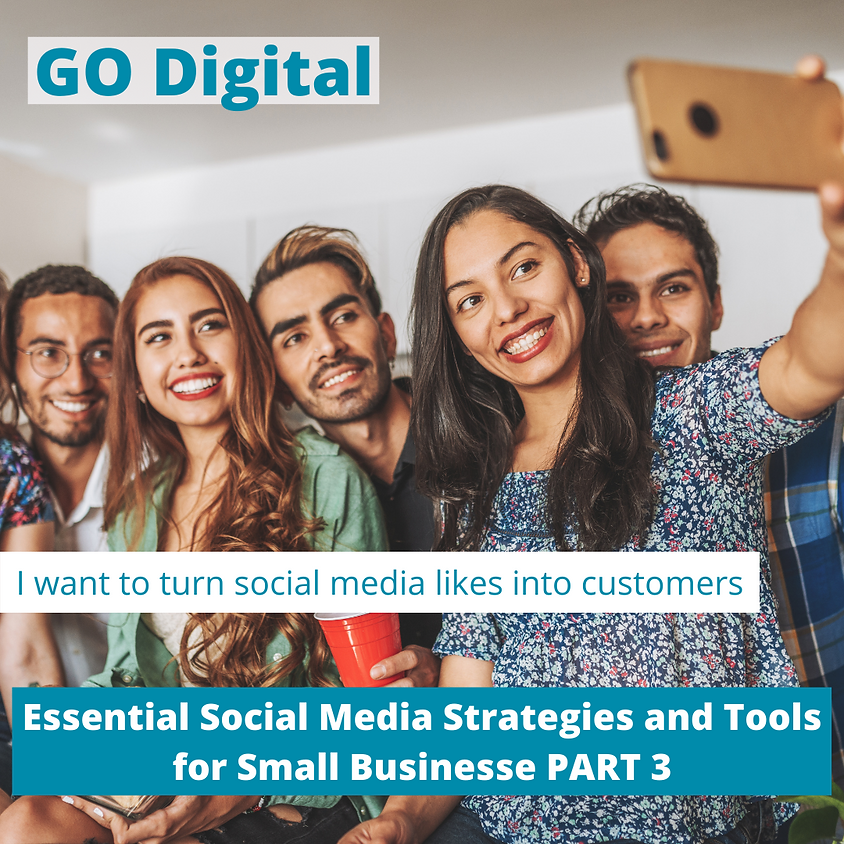 GO Digital- Essential Social Media Strategies and Tools for Small Businesses Part 3