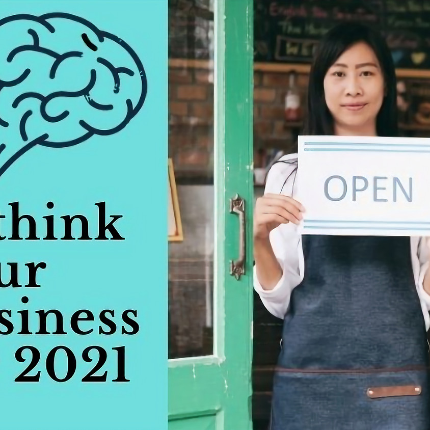 Rethink Your Business for 2021 (session 2 of 4)