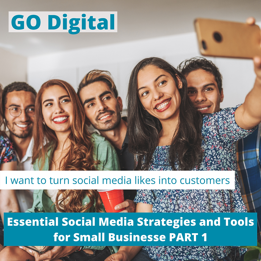 GO Digital- Essential Social Media Strategies and Tools for Small Businesses Part 1