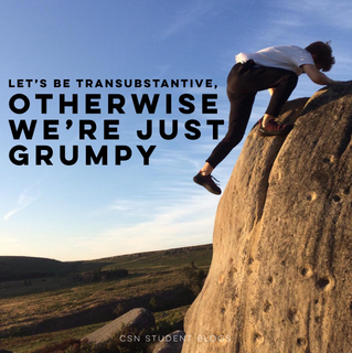 Let's be Transubstantive, otherwise we're just grumpy