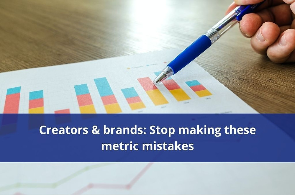 Creators and brands, stop making these metric mistakes