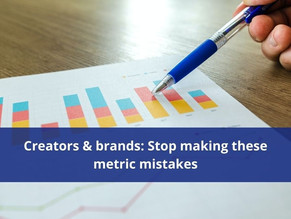 Creators & brands: Stop making these metric mistakes