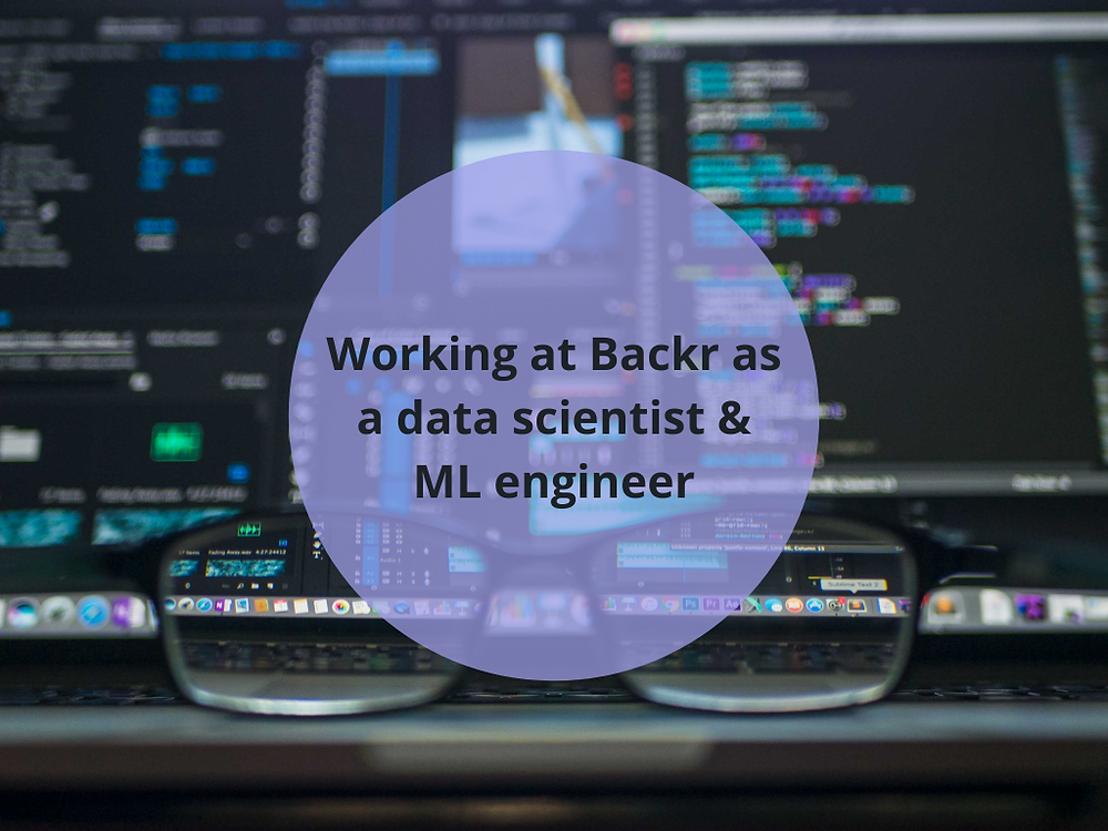 Working at Backr as a data scientist and machine learning engineer