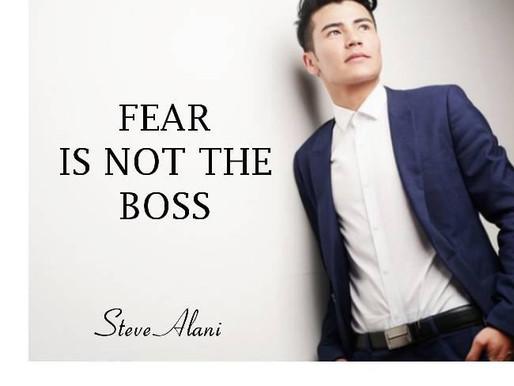 FEAR IS NOT THE BOSS!