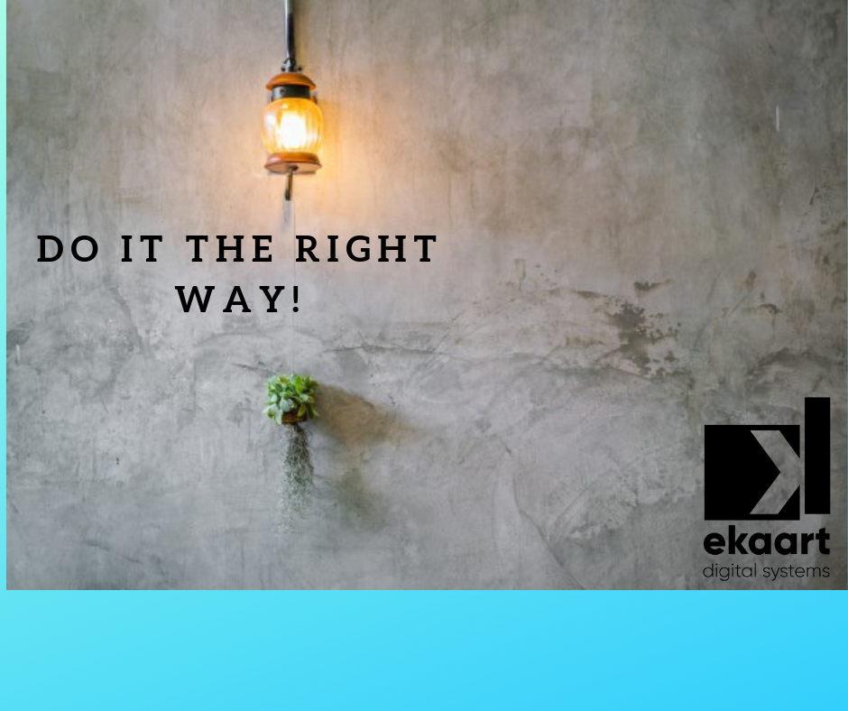 Do it the right way!