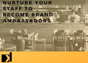 Nurture your staff to become brand ambassadors