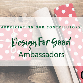 Appreciating our Design For Good Ambassadors