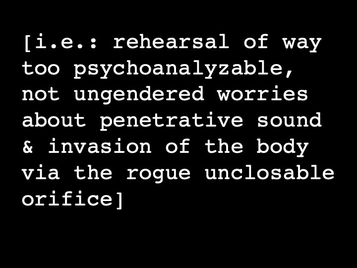 i.e.: rehearsal of way too psychoanalyzable, not engendered worries about penetrative sound & invasion of the body via the rogue unclosable orifice