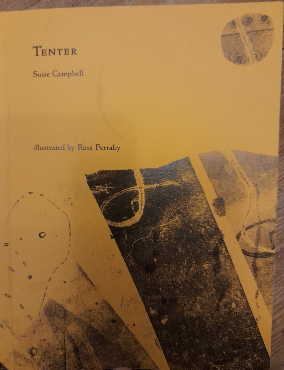 Front cover of pamphlet 'Tenter' by Susie Campbell , illustrated by Rose Ferraby. Black text on a yellow background, featuring an abstract monoprint illustration in black ink..