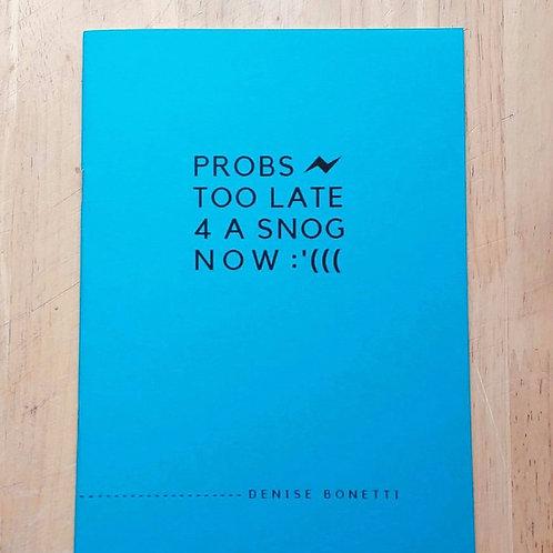 probs too late 4 a snog now :'(((, Denise Bonetti
