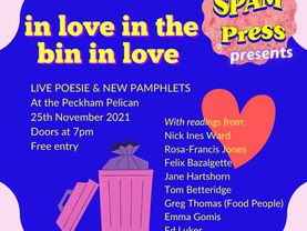 (ANNOUNCEMENT) 'in love in the bin in love': SPAM Launch at the Peckham Pelican