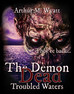 The Demon Dead: Troubled Waters is here!!!