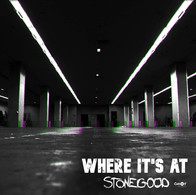 Stonegood - Where Its At (The Warehouse)