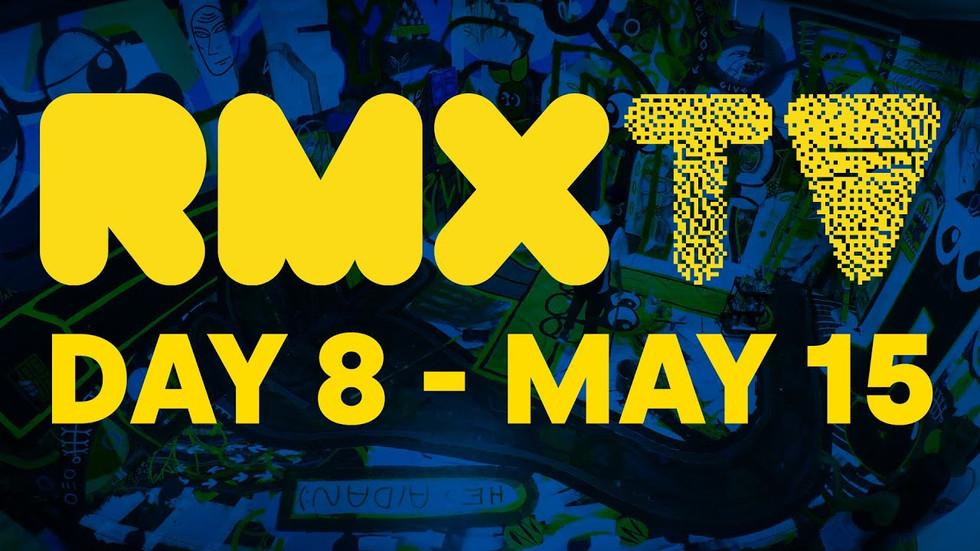 RMXTV Day 8