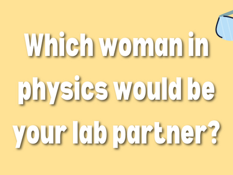 Which woman in physics would be your lab partner?