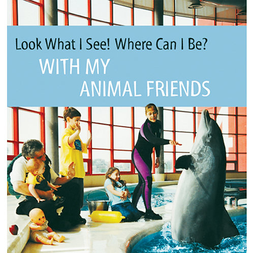 Look What I See! Where Can I Be? With My Animal Friends