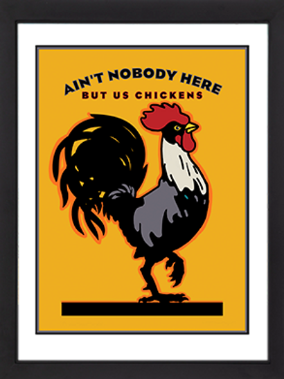 Ain't Nobody Here But Us Chickens 18 x 24 Framed
