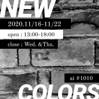 【展示】2020.11/16 mon-11/22 sun Group exhibition[NEW COLORS-色彩絢爛-] ※入場無料