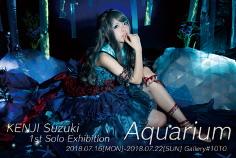 2018  7/16 mon - 7/22 sun  KENJI Suzuki 1st Solo Exhibition 『Aquarium』※1オーダー制