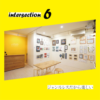 2019 2/18 mon- 3/17 sun  Genreless group exhibition [intersection6] produced by #1010 ※入場無料