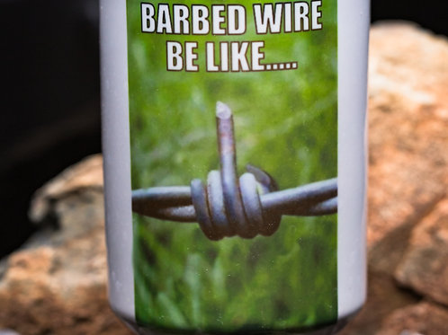 Barbed Wire Be Like