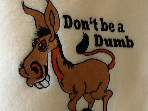 DON'T BE A DUMB. This is just a sample of the embroidery we do,