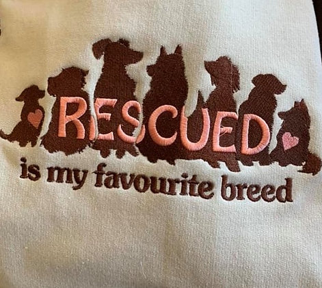 RESCUED IS MYFAVOURITE BREED. This is just a sample of the Embroidery we do.