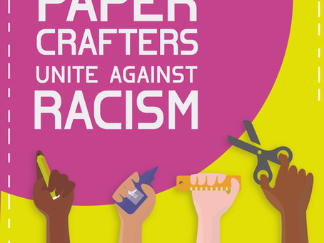 Together We Are Stronger| Paper Crafters Unite Against​ Racism