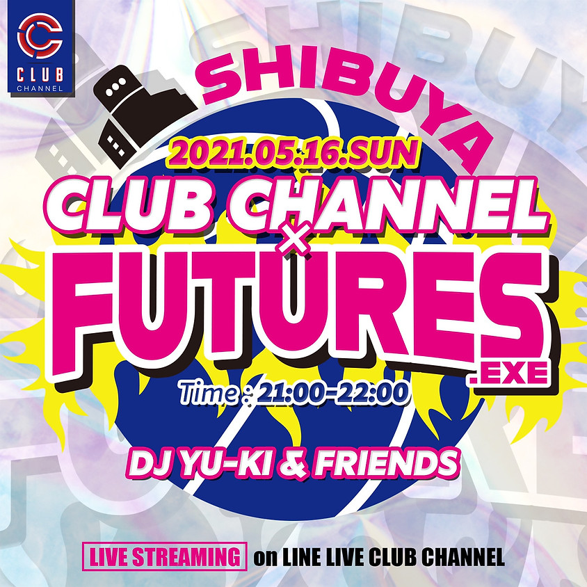CLUB CHANNEL × SHIBUYA FUTURES.EXE