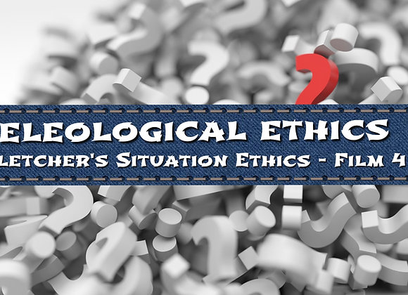 Teleological Ethics - Situation Ethics (Film 4)