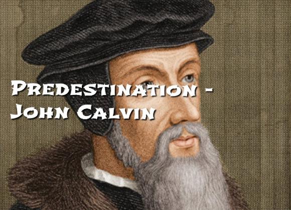 Predestination - John Calvin