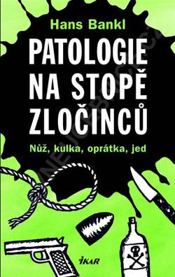 Patologie na stopě zločinu - H.Bankl