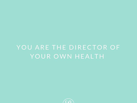 You are the director of your own health