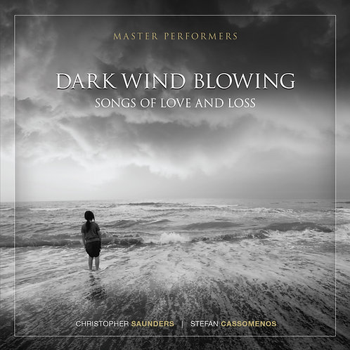 Christopher Saunders, tenor Stefan Cassomenos, piano DARK WIND BLOWING