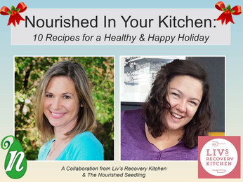 Nourished in Your Kitchen: 10 Recipes for a Healthy and Happy Holiday