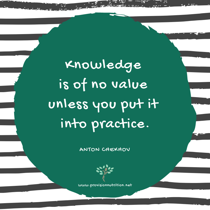 provision nutrition Knowledge is of no value unless you put it into practice.