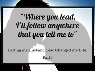 """""""Where you lead, I'll follow anywhere that you tell me to"""" - Letting my Husband Lead C"""