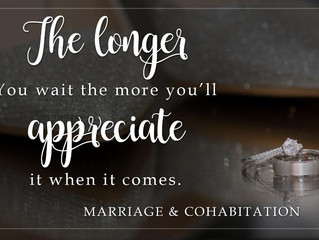 It Was Worth the Wait: Marriage and Cohabitation